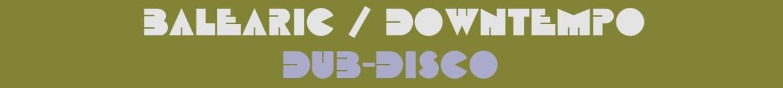 Balearic / Downtempo / Dub-disco