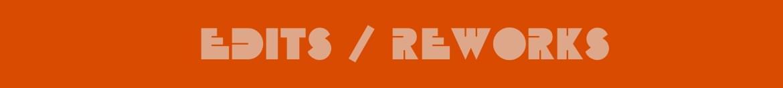 Edits / Reworks